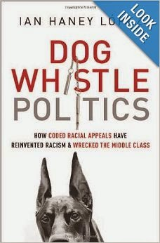 Review of Dog Whistle Politics by Ian Haney Lopez